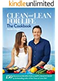 Clean & Lean for Life: The Cookbook: 150 delicious recipes for a happy, healthy body