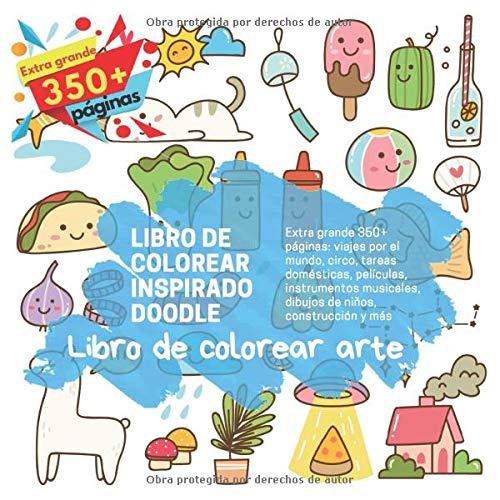 Libro de colorear inspirado Doodle. Libro de colorear arte. Extra grande 350+ páginas: viajes por el mundo, circo, tareas domésticas, películas, ... dibujos de niños, construcción y más -