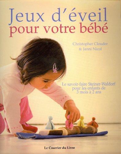 Jeux d'éveil pour votre bébé : Le savoir-faire Steiner-Waldorf pour les enfants de 3 mois à 2 ans par Christopher Clouder