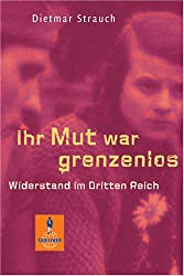 Ihr Mut war grenzenlos: Widerstand im Dritten Reich (Gulliver)
