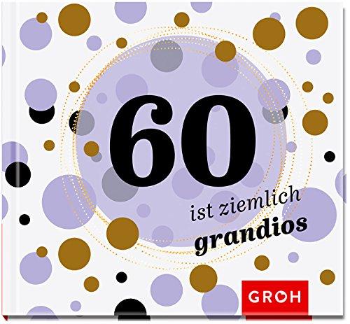 60 ist ziemlich grandios (Runde Geburtstage 2017)