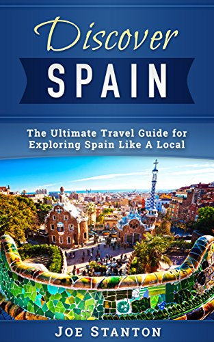 discover-spain-the-ultimate-travel-guide-for-exploring-spain-like-a-local-discover-travel-guides