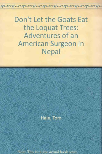 Don't Let the Goats Eat the Loquat Trees: Adventures of an American Surgeon in Nepal by Tom Hale (2000-10-02)