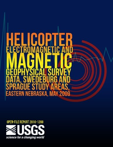 Helicopter Electromagnetic and Magnetic Geophysical Survey Data, Swedeburg and Sprague Study Areas, Eastern Nebraska, May 2009 por U.S. Department of the Interior