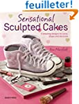 Sensational Sculpted Cakes: 9 Amazing...