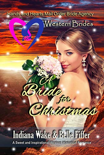 Western Brides: A Bride for Christmas: A Sweet and Inspirational Western Historical Romance (Hearts and Hands Mail Order Bride Agency Book 6) (English Edition)