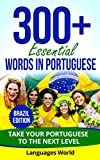 Learn Brazilian Portuguese: 300+ Essential Words In Brazilian Portuguese - Learn Words Spoken In Everyday Brazil (Speak Portuguese, Fluent): Forget pointless phrases, Improve your vocabulary