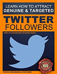 Twitter Followers: How to Attract 200+ Genuine and Targeted Twitter Followers Every Single Day - A Step-by-Step Twitter Formula: Twitter Followers - Strategies ... are proven and guaranteed. (English Edition)