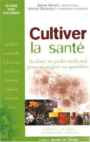Cultiver la sant : Raliser un jardin mdicinal pour se soigner au quotidien