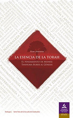La esencia de la Torah: El pensamiento de Midrás Tanhuma Buber al Génesis (Tesis Escuela de Graduados de la Facultad de Teología UAP nº 2) por Víctor Armenteros