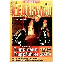 Prüfungswissen Feuerwehr - Truppmann/Truppführer: Sonderheft der Zeitschrift FEUERWEHR - Retten Löschen Bergen