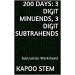 200 Subtraction Worksheets with 3-Digit Minuends, 3-Digit Subtrahends: Math Practice Workbook (200 Days Math Subtraction Series 10)