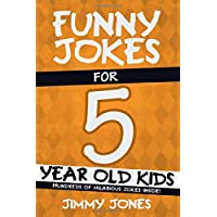 Funny Jokes For 5 Year Old Kids: Hundreds of really funny, hilarious Jokes, Riddles, Tongue Twisters and Knock Knock Jokes for 5 year old kids! (Let