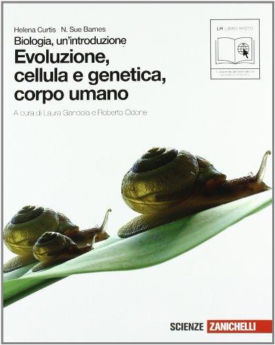 Biologia. Un'introduzione. Evoluzione cellula e genetica-Corpo umano. Con espansione online. Per le Scuole superiori