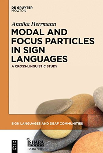 Modal and Focus Particles in Sign Languages: A Cross-Linguistic Study (Sign Languages and Deaf Communities [SLDC] Book 2) (English Edition)
