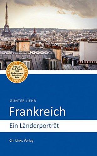 Frankreich: Ein Länderporträt (Diese Buchreihe wurde ausgezeichnet mit dem ITB-BuchAward!)