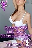 Becca's Wild Talk Show (Futa Reporter's Wicked Wish 3): (A Futa-on-Female, Exhibitionism, Taboo Fairy Erotica) (English Edition)