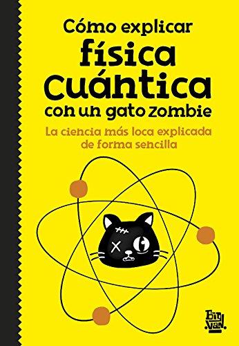 Cómo Explicar Física Cuántica Con Un Gato Zombi (NO FICCIÓN JUVENIL)