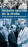 Histoire secrète de la droite - Cinquante ans d'intrigues et de coups tordus