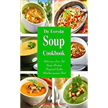 The Everyday Soup Cookbook: Delicious Low Fat Soup Recipes Inspired by the Mediterranean Diet (Free Gift): Healthy Recipes for Weight Loss (Souping Diet Detox and Cleanse Book 1) (English Edition)