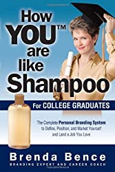How YOU Are Like Shampoo for College Graduates: The Complete Personal Branding System to Define, Position, and Market Yourself and Land a Job You Love by Brenda Bence (2010-03-01)