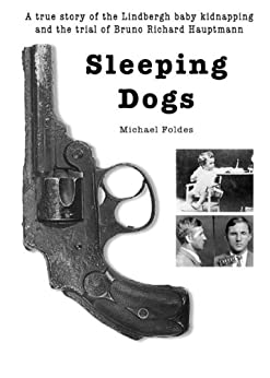 Sleeping Dogs: A true story of the Lindbergh baby kidnapping (English Edition) di [Foldes, Michael]