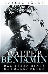 Walter Benjamin: Das Leben eines Unvollendeten