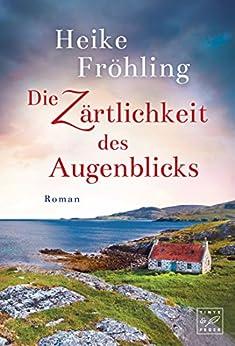 Die Zärtlichkeit des Augenblicks (German Edition) by [Fröhling, Heike]