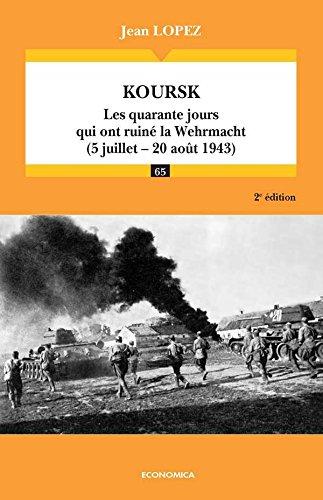 Koursk : les quarante jours qui ont ruiné la Wehrmacht (5 juillet-20 août 1943) (Campagnes & stratégies t. 65)