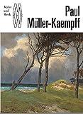 Paul Müller-Kaempff: Begründer der Künstlerkolonie Ahrenshoop (Maler und Werk / Eine Kunstheftreihe aus dem Hasenverlag Halle/Saale)