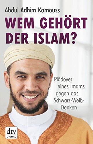 Buchseite und Rezensionen zu 'Wem gehört der Islam?: Plädoyer eines Imams gegen das Schwarz-Weiß-Denken' von Abdul Adhim Kamouss