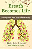 Breath Becomes Life: Pranayama - The Yoga of Breathing