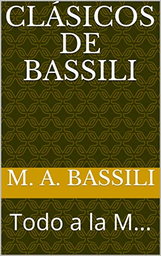 CLÁSICOS DE BASSILI: Todo a la M... por M. A. Bassili