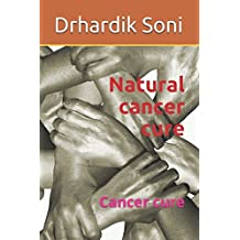 Natural cancer cure: Cancer cure (1, Band 1)
