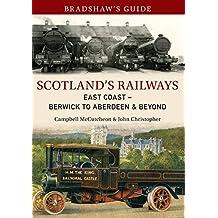 Bradshaw's Guide Scotland's Railways East Coast Berwick to Aberdeen & Beyond: Volume 6