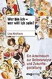 Wer bin ich - wer will ich sein?: Ein Arbeitsbuch Zur Selbstanalyse Und Zukunftsgestaltung