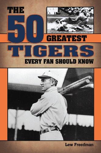 The 50 Greatest Tigers Every Fan Should Know por Lew Freedman