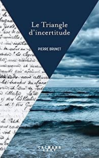 Le Triangle d\'incertitude par Pierre Brunet