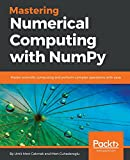 #8: Mastering Numerical Computing with NumPy: Master scientific computing and perform complex operations with ease