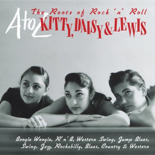 A-Z: Kitty Daisy & Lewis - 'The Roots of Rock 'n' Roll'