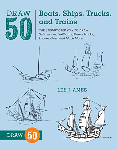 Draw 50 Boats, Ships, Trucks, and Trains: The Step-by-Step Way to Draw Submarines, Sailboats, Dump Trucks, Locomotives, and Much More... (Truck Dump Red)