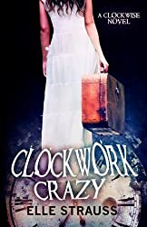 Clockwork Crazy: A Young Adult Time Travel Romance (The Clockwise Collection) (Volume 6) by Elle Strauss (2015-09-08)