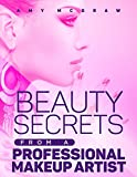 BEAUTY SECRETS FROM A MAKEUP ARTIST: Simple Home Remedies for a Better Looking You!