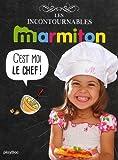Marmiton C'est moi le chef ! Les recettes incontournables...