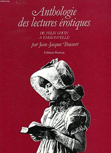 Anthologie historique des lectures érotiques, De Félix Gouin à Emm : De Félix Gouin à Emmanuelle par Jean-Jacques Pauvert