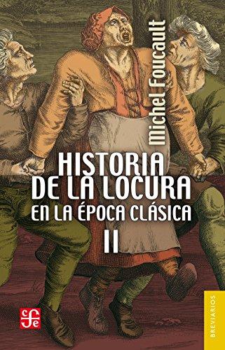Historia de la locura en la época clásica, II (Psiquiatria y Psicologia) por Michel Foucault