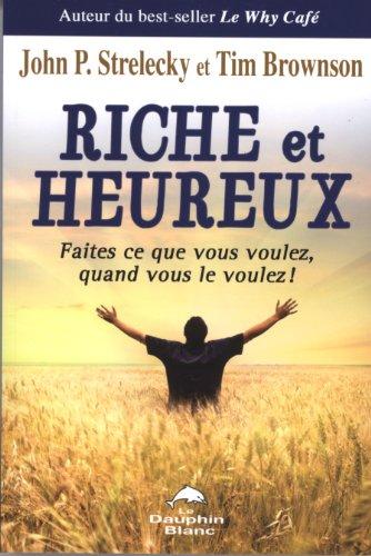 Riche et heureux ! : Faites ce que vous voulez, quand vous le voulez ! par John Strelecky, Tim Brownson