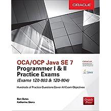 OCA/OCP Java SE 7 Programmer I & II Practice Exams (Exams 1Z0-803 & 1Z0-804) (Oracle Press)