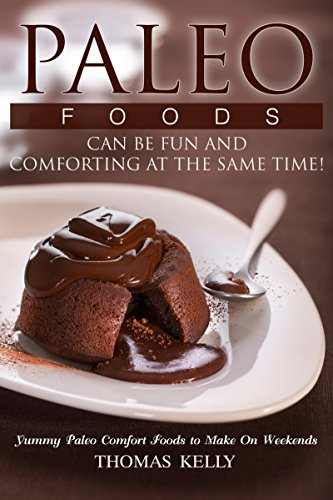 Paleo Foods Can Be Fun and Comforting at the Same Time!: Yummy Paleo Comfort Foods to Make On Weekends