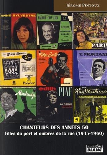 CHANTEURS DES ANNEES 50 Filles du port et ombres de la rue (1945-1960) par Jérôme Pintoux